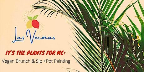 It's The Plants For Me: Vegan Brunch & Sip + Pot Painting tickets