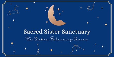 Sacred Sister Sanctuary: The Chakra Series - August Event tickets