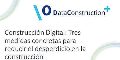 """Evento """"Construcción Digital: Tres medidas concretas para reducir el desper entradas"""