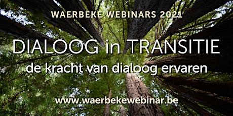 Waerbeke Webinar #4 • DIALOOG IN TRANSITIE: de kracht van dialoog ervaren tickets