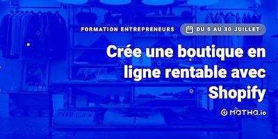 [FORMATION] Shopify : créez une boutique en ligne rentable  (juillet)