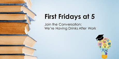 First Fridays at 5: Join the conversation - drinks after work! tickets