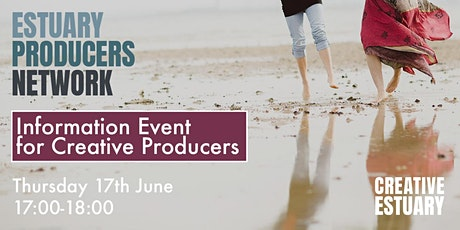 Estuary Producers Network - Information Event for Creative Producers tickets