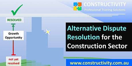 ALTERNATIVE DISPUTE RESOLUTION for Construction Sector Mon  19 July 2021 tickets