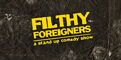 Filthy Foreigners • dirty Stand up Comedy in English tickets