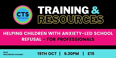 Helping Children with Anxiety-Led School Refusal tickets