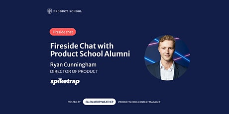 Fireside Chat w/ PS Alumni & Spiketrap Director of Product, Ryan Cunningham tickets