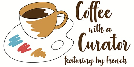 Coffee with a Curator: Ivy French tickets