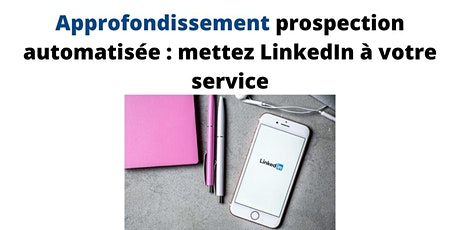Approfondissement prospection automatisée : mettez LinkedIn à votre service billets