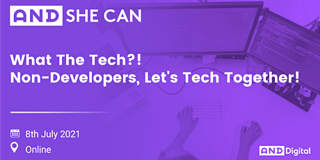AND She Can: What The Tech?! Non-Developers, Let's Tech Together! tickets