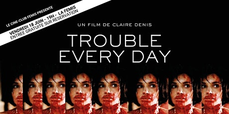 Ciné-Club Fémis : TROUBLE EVERY DAY de Claire Denis billets
