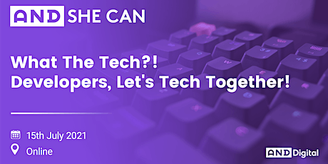 AND She Can: What The Tech?! Developers, Let's Tech Together! tickets