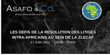LES DEFIS DE LA RESOLUTION DES LITIGES INTRA-AFRICAINS AU SEIN DE LA ZLECAF billets