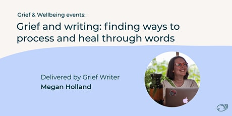 Grief and writing: finding ways to process and heal through words tickets