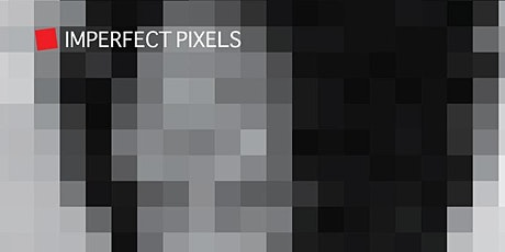 Imperfect Pixels - Opening Reception tickets