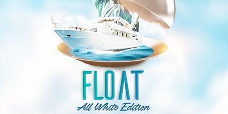 FLOAT All white all night boat ride tickets