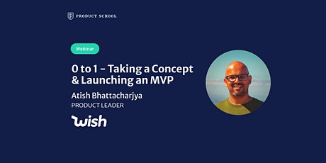 Webinar: 0 to 1- Taking a Concept & Launching an MVP by Wish Product Leader tickets
