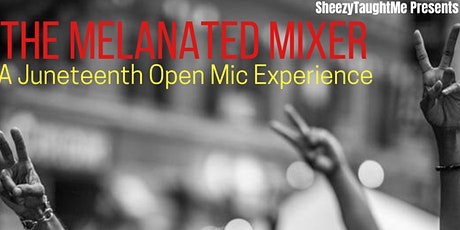 The Melanated Mixer (A Juneteenth Open Mic Experience) tickets