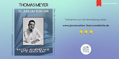 Thomas Meyer - Was soll an meiner Nase bitte jüdisch sein? tickets