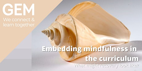 Embedding mindfulness in the curriculum; what might recovery look like? tickets