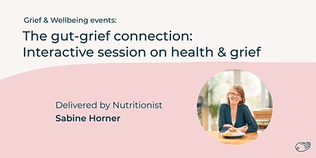 The Gut-Grief Connection: Health and grief with nutritionist Sabine Horner tickets