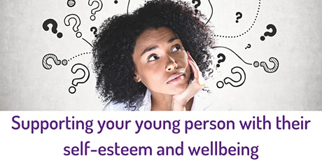 Supporting your young person with their self-esteem and wellbeing tickets