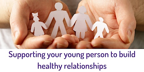 Supporting your young person to build healthy relationships tickets