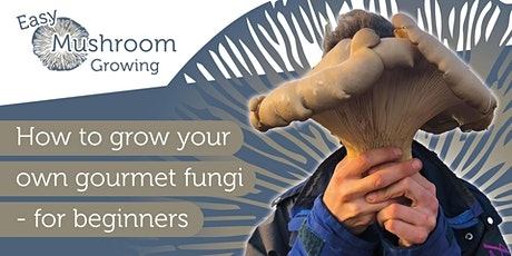 Easy Mushroom Growing: How to grow your own gourmet fungi - for beginners tickets