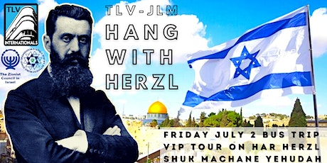 INVITATION: Hanging With Herzl - Young Olim Day Trip to JLM, Fri July 2nd tickets