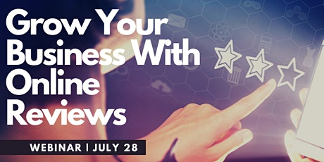 Grow Your Business with Online Reviews Webinar - July 28, 2021 tickets