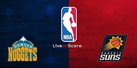 StREAMS@>! (LIVE)-Denver Nuggets v Phoenix Suns LIVE ON fReE 2021 tickets