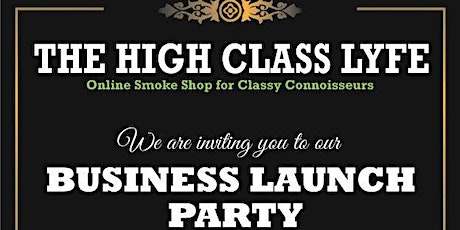 High Class Lyfe  Business Launch Day Party tickets