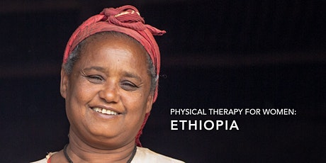 """""""Physical Therapy For Women: Ethiopia"""" - Documentary tickets"""