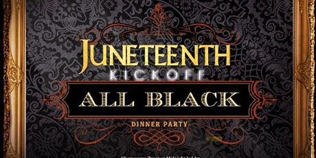 """All Black  """"Juneteenth Kickoff""""  Dinner Party tickets"""