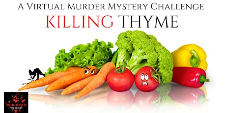 Killing Thyme - Comedy Murder Mystery Challenge (Virtual) tickets