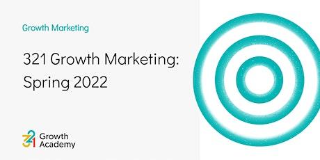 321 Growth Marketing: Spring 2022 tickets