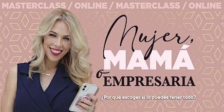 Mujer, Mamá o Empresaria. ¿Por qué escoger si puedes tenerlo todo? boletos