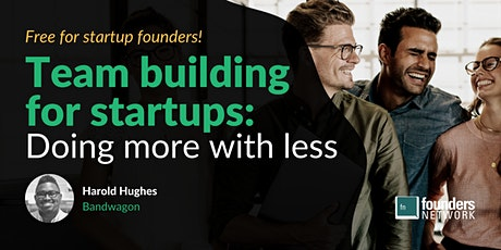 Team Building for Startups: Doing More with Less ft. Harold Hughes tickets