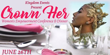 Crown Her Women's Empowerment Conference and Dinner tickets