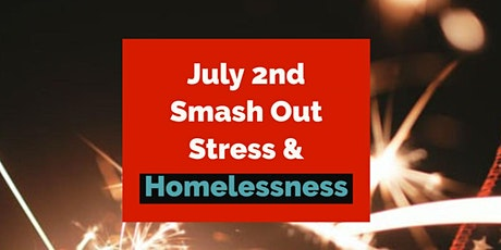 SMASH out STRESS and HOMELESSNESS tickets