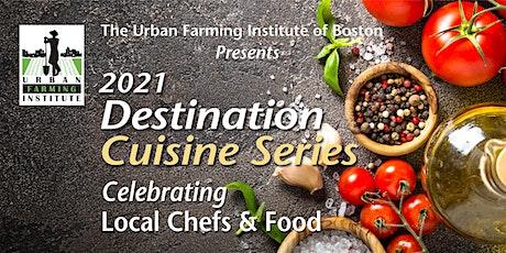 Urban Farming Institute of Boston Destination Cuisine Series 2021 tickets