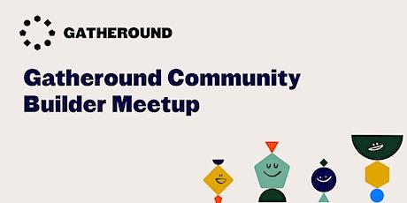 Gatheround Community Builder Meetup tickets