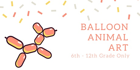 Balloon Animal Art [6th-12th Grade Only] tickets