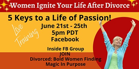 Ignite Your Life  After Divorce, 5 Keys to a Life of Passion tickets