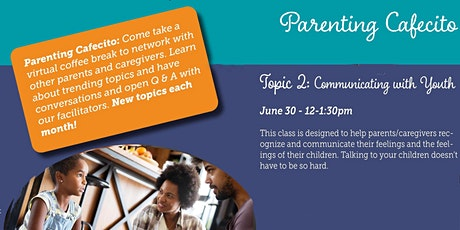 Parenting Cafecitos  - Topic 2: Communicating with Youth tickets