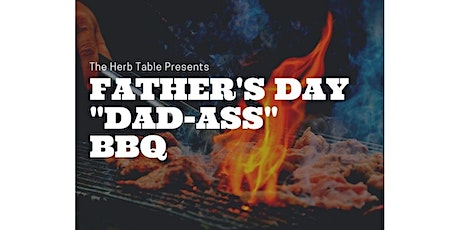 """The Herb Table Presents: Father's Day """"Dad-Ass"""" BBQ tickets"""