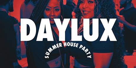 """#DAYLUX """"Summer House Party"""" - Your Best Friend's Favorite Day Party! tickets"""