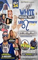 ALL WHITE REGGAE PARTY / LEO BIRTHDAY BASH tickets