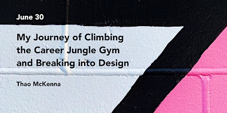 My Journey of Climbing the Career Jungle Gym and Breaking into Design tickets