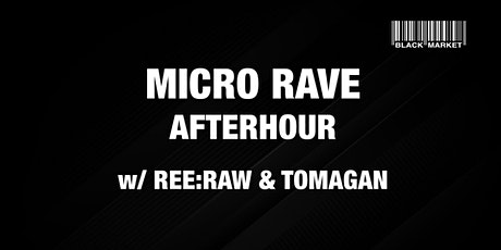 MICRO RAVE AFTERHOUR #12 w/ REE:RAW & TOMAGAN Tickets